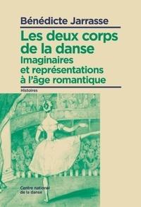 Bénédicte Jarrasse - Les deux corps de la danse - Imaginaires et représentations à l'âge romantique.