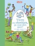 Bénédicte Jeancourt-Galignani - Vivre en chrétien, ça veut dire quoi ? - Les grandes religions expliquées aux enfants..