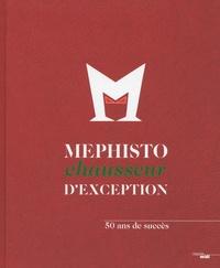Mephisto, chausseur d'exception- 50 ans de succès - Bénédicte Jourgeaud  