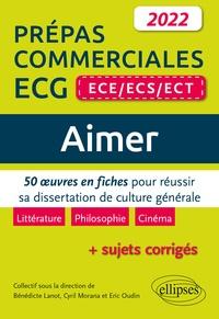 Bénédicte Lanot et Cyril Morana - Aimer Prépas commerciales ECE/ECS/ECT - 50 oeuvres en fiches pour réussir sa dissertation de culture générale.