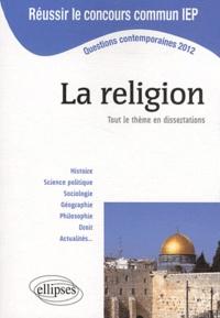 Bénédicte Lanot et Elisabeth Gavoille - La religion, tout le thème en dissertations - Questions contemporaines 2012.