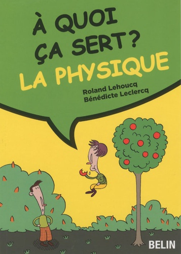 Bénédicte Leclercq et Roland Lehoucq - La physique.