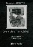 Bénédicte Lefeuvre - Les voies immobiles.