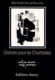Bénédicte Lefeuvre - Oratorio pour les Charitables - La vie, l'amour, la mort.