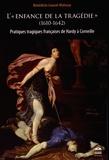 """Bénédicte Louvat-Molozay - L'""""enfance de la tragédie"""" (1610-1642) - Pratiques tragiques françaises de Hardy à Corneille."""
