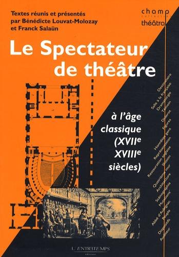 Bénédicte Louvat-Molozay et Franck Salaün - Le spectateur de théâtre à l'âge classique (XVIIe et XVIIIe siècles).