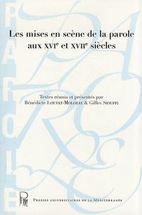Bénédicte Louvat-Molozay et Gilles Siouffi - Les mises en scène de la parole aux XVIe et XVIIe siècles.