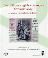 Bénédicte Louvat-Molozay et Florence March - Les théâtres anglais et français (XVIe-XVIIIe siècle) - Contact, circulation, influences.