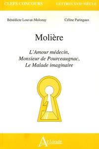 Bénédicte Louvat-Molozay et Céline Paringaux - Molière - L'Amour médecin, Monsieur de Pourceaugnac, Le Malade imaginaire.