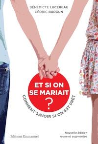 Bénédicte Lucereau et Cédric Burgun - Et si on se mariait ? - Comment savoir si on est prêt.