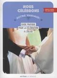 Bénédicte Lucereau et Cédric Burgun - Nous célébrons notre mariage ! - Guide pratique pour la célébration à l'Eglise.