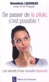 Bénédicte Lucereau - Se passer de la pilule, c'est possible ! - Les secrets d'une sexualité épanouie.