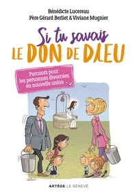 Bénédicte Lucereau et Gérard Berliet - Si tu savais le don de Dieu - Parcours pour les personnes divorcées en nouvelle union.
