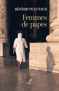 Bénédicte Lutaud - Femmes de papes.