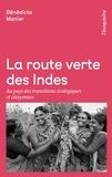 Bénédicte Manier - La route verte des Indes - Au pays des transitions écologiques et citoyennes.