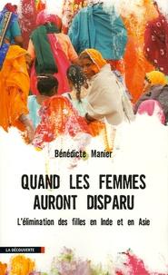 Bénédicte Manier - Quand les femmes auront disparu - L'élimination des filles en Inde et en Asie.