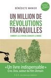 Bénédicte Manier - Un million de révolutions tranquilles - Travail, argent, habitat, santé, environnement : tout ce que les citoyens changent dans le monde.