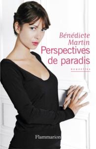 Bénédicte Martin - Perspectives de paradis.
