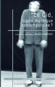 Bénédicte Mathios - Le Cid, figure mythique contemporaine ?.