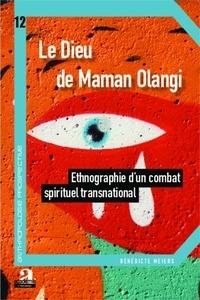 Bénédicte Meiers - Le dieu de maman Olangi - Ethnographie d'un combat spirituel transnational.