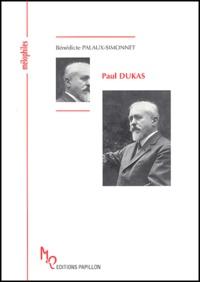 Bénédicte Palaux-Simonnet - Paul Dukas ou Le musicien-sorcier.