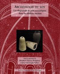 Bénédicte Palazzo-Bertholon et Jean-Christophe Valière - Archéologie du son - Les dispositifs de pots acoustiques dans les édifices anciens.