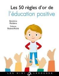 Bénédicte Péribère - Les 50 règles d'or de l'éducation positive.
