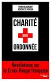 Bénédicte Poirier et Yohan Blavignat - Charité bien ordonnée - Révélations sur la Croix-Rouge française.