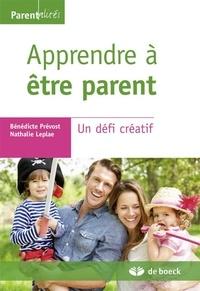 Bénédicte Prevost et Nathalie Leplae - Apprendre à être parent - Un défi créatif.