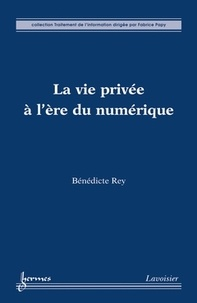 Bénédicte Rey - La vie privée à l'ère du numérique.