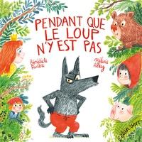 Bénédicte Rivière et Mélanie Allag - Pendant que le loup n'y est pas.