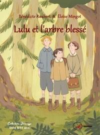 Bénédicte Roubert et Eloïse Mingot - Lulu et l'arbre blessé.
