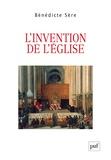 Bénédicte Sère - L'invention de l'Eglise - Essai sur la genèse ecclésiale du politique, entre Moyen Age et Modernité.