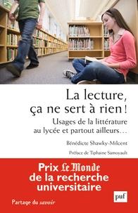 Bénédicte Shawky-Milcent - La lecture, ça ne sert à rien ! - Usages de la littérature au lycée et partout ailleurs....