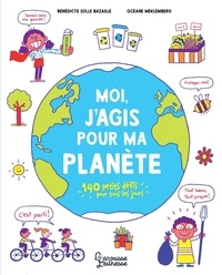 Bénédicte Solle Bazaille et Océane Meklemberg - Moi, j'agis pour ma planète - 140 petits défis pour tous les jours.