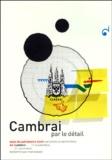 Bénédicte Térouanne et  Collectif - Cambrai - Par le détail.