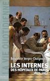 Bénédicte Vergez - Les Internes des Hôpitaux de Paris (1802 - 1952).