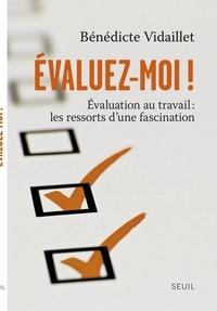Bénédicte Vidaillet - Evaluez-moi ! - Evaluation au travail : les ressorts d'une fascination.