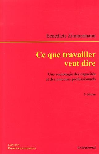 Bénédicte Zimmermann - Ce que travailler veut dire - Une sociologie des capacités et des parcours professionnels.