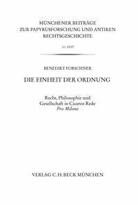 Benedikt Forschner - Die Einheit der Ordnung - Recht, Philosophie und Gesellschaft in Ciceros Rede Pro Milone.