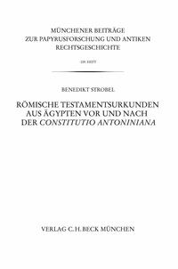 Benedikt Strobel - Römische Testamentsurkunden aus Ägypten vor und nach der Constitutio Antoniniana.