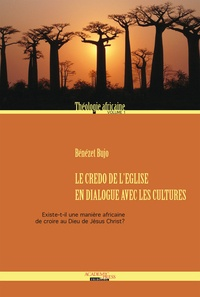 Bénézet Bujo - Le crédo de l'Eglise en dialogue avec les cultures - Existe-t-il une manière africaine de croire ?.