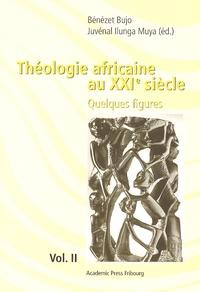 Bénézet Bujo et Juvénal Ilunga Muya - Théologie africaine au XXIe siècle - Quelques figures Volume 2.