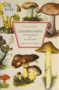 Bengt Cortin et Marcel Locquin - Champignons comestibles et vénéneux - 343 illustrations en couleurs.
