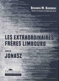 Beniamin-M Bukowski - Les extraordinaires frères Limbourg suivi de Jonasz.