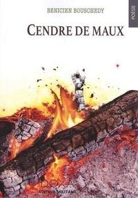 Benicien Bouschedy - Cendre de maux.