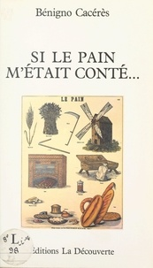 Benigno Cacérès et  Collectif - Si le pain m'était conté....