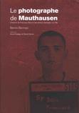 Benito Bermejo - Le photographe de Mauthausen - L'histoire de Francisco Boix et des photos dérobées aux SS.