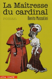 Benito Mussolini - La Maîtresse du cardinal.