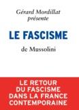 Benito Mussolini et Gérard Mordillat - Le Fascisme de Benito Mussolini.